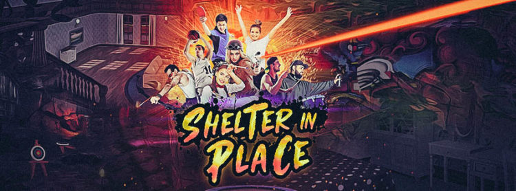 """Shelter in Place"" the most fun you can have without leaving your virtual home"